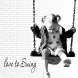 love to swing